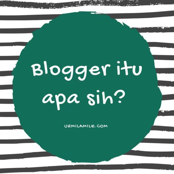 urmilamile - Blogger Itu Apa Sih
